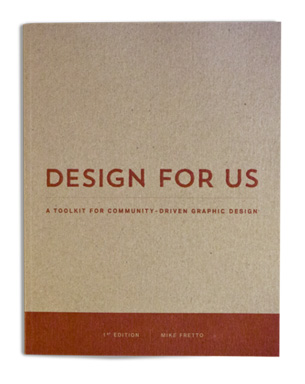 Design for Us is a Toolkit by Mike Fretto that equips graphic designers with resources and strategies for facilitating community-led design projects.